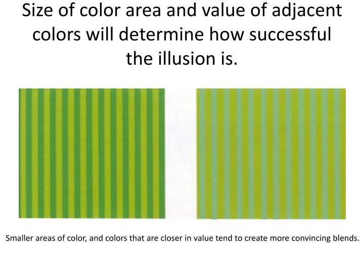 Size of color area and value of adjacent colors will determine how successful the illusion is.
