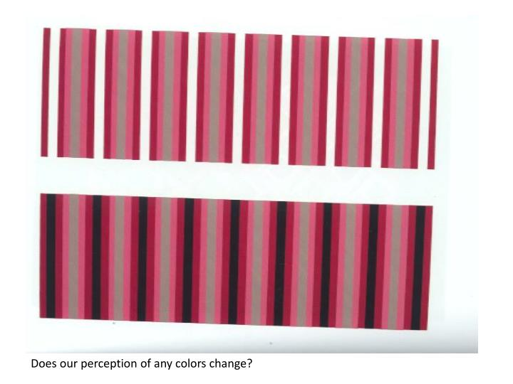 Does our perception of any colors change?