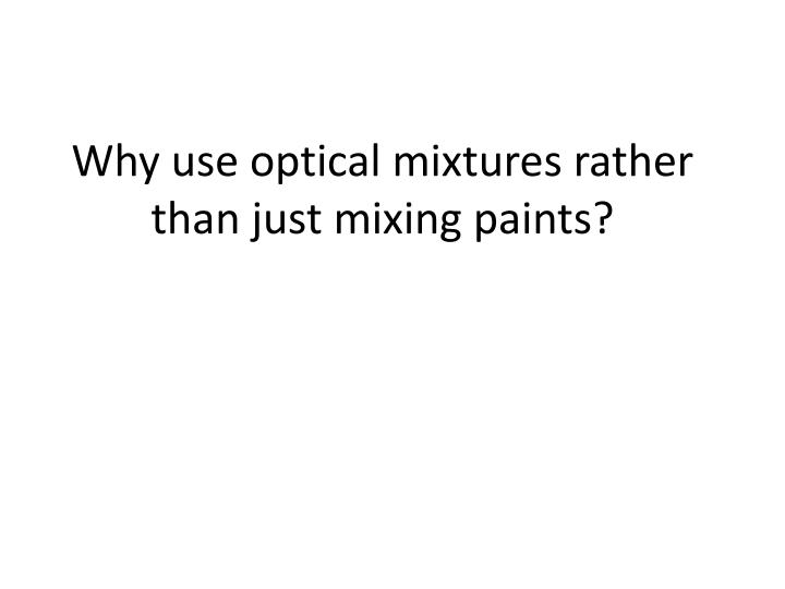 Why use optical mixtures rather than just mixing paints?