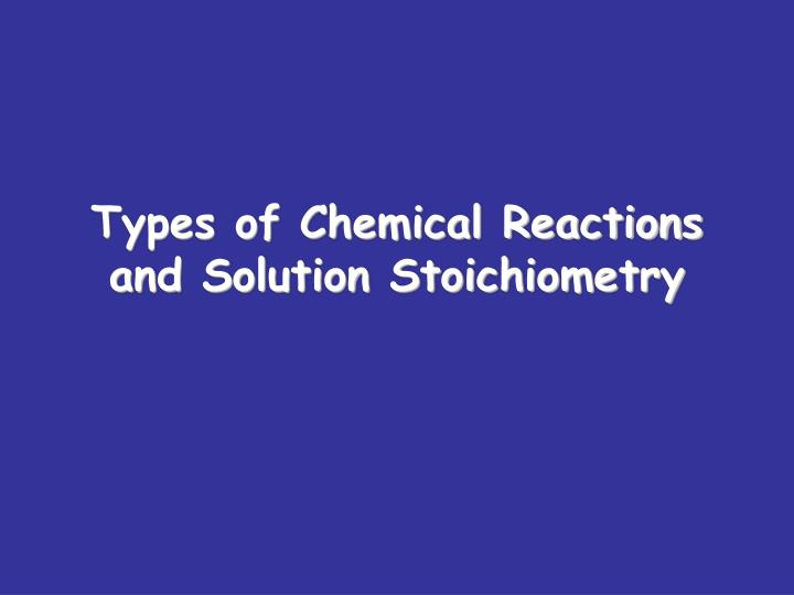 types of chemical reactions and solution stoichiometry n.