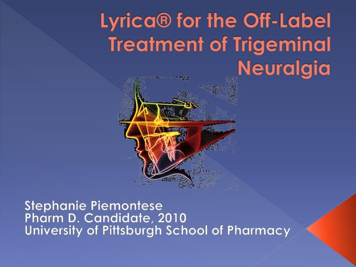 lyrica for the off label treatment of trigeminal neuralgia n.