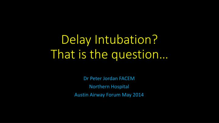 delay intubation that is the question n.