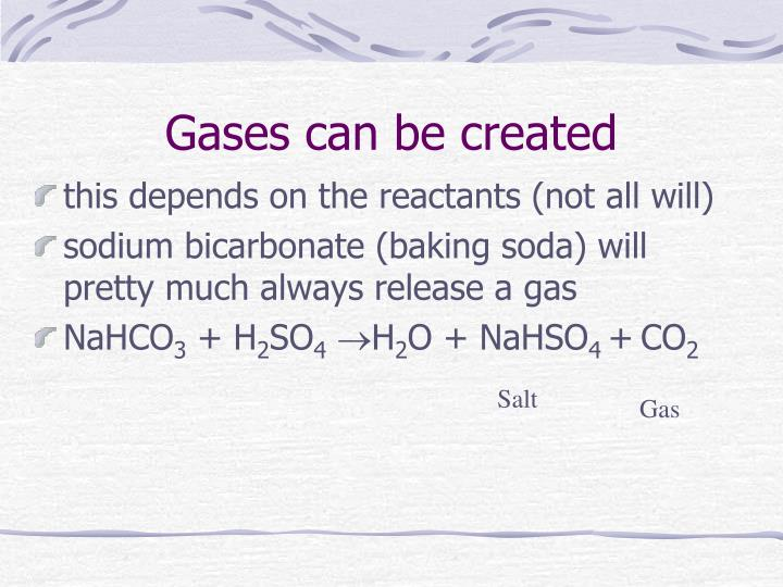 Gases can be created