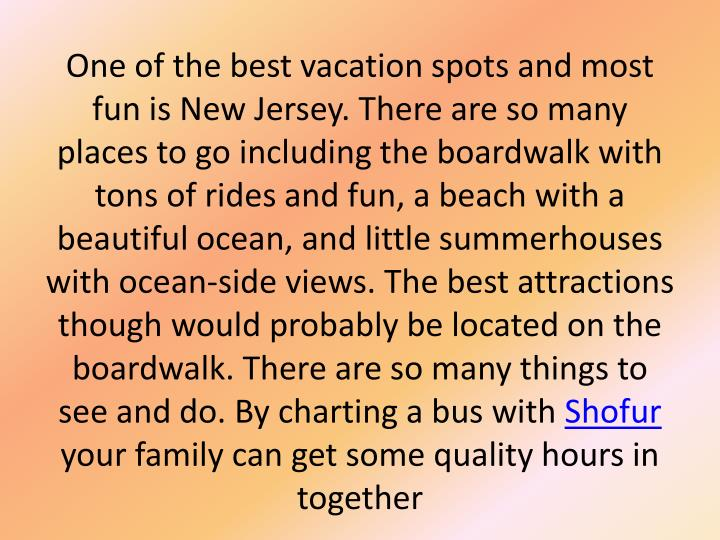 One of the best vacation spots and most fun is New Jersey. There are so many places to go including ...