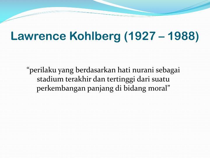 Lawrence Kohlberg (1927 – 1988)
