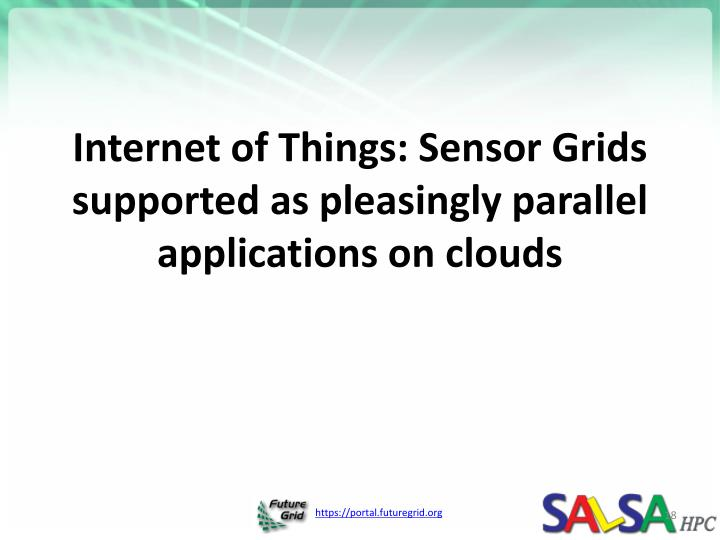 Internet of Things: Sensor Grids supported as pleasingly parallel applications on clouds