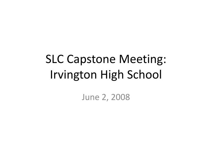Slc capstone meeting irvington high school