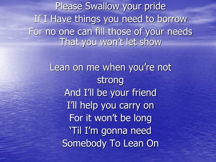 Please Swallow your pride