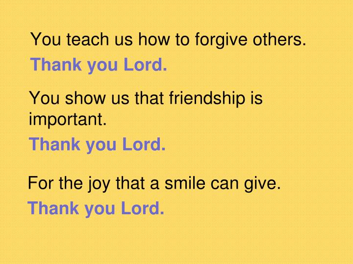 You teach us how to forgive others.