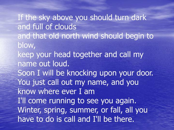 If the sky above you should turn dark and full of clouds