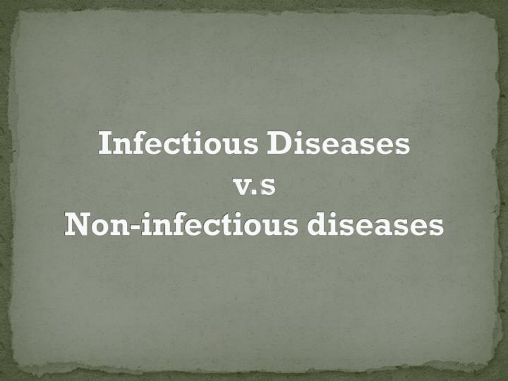 infectious diseases v s non infectious diseases n.