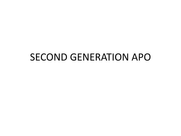 SECOND GENERATION APO