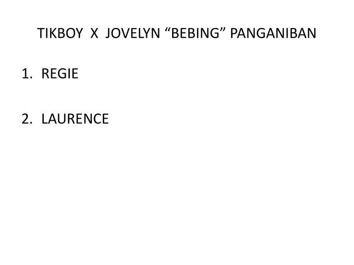 """TIKBOY  X  JOVELYN """"BEBING"""" PANGANIBAN"""