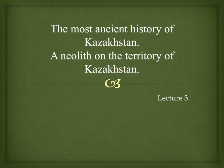 the most ancient history of kazakhstan a neolith on the territory of kazakhstan n.