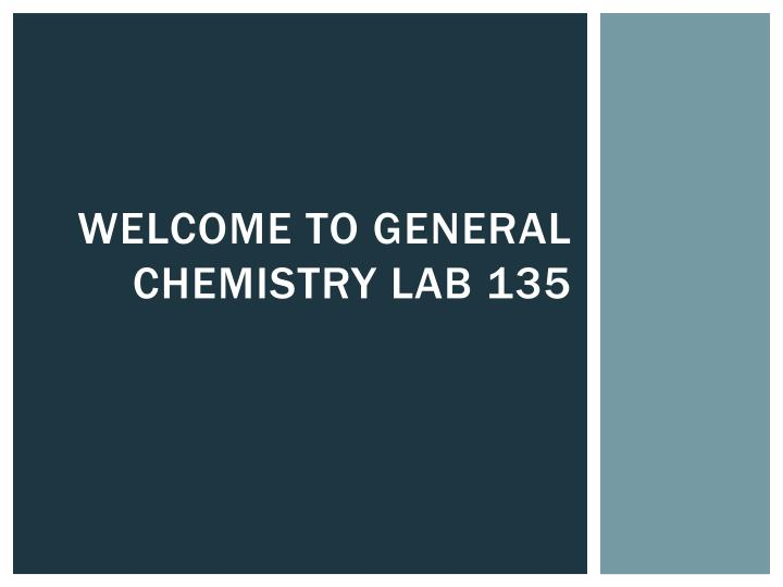 welcome to general chemistry lab 135 n.