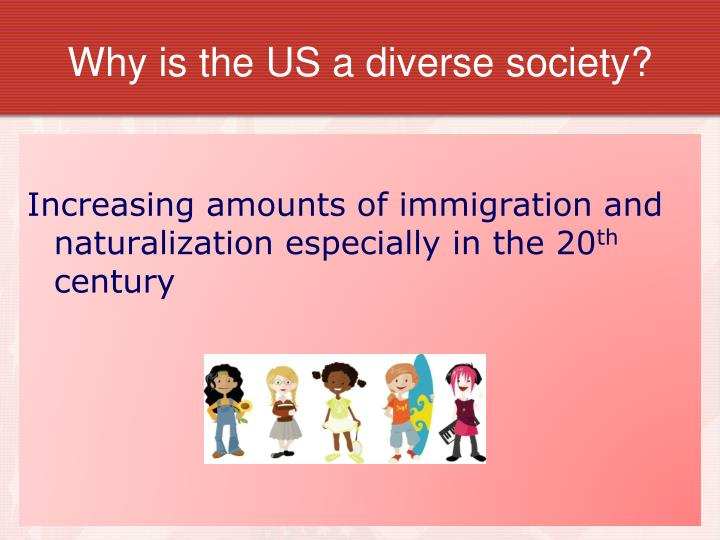 Why is the US a diverse society?