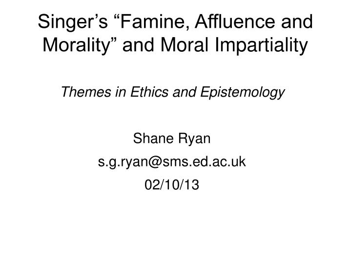 Singer s famine affluence and morality and moral impartiality