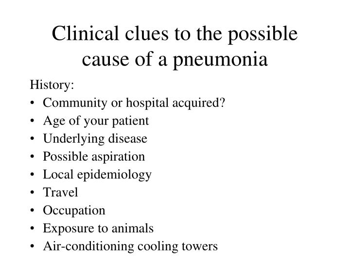 Clinical clues to the possible cause of a pneumonia