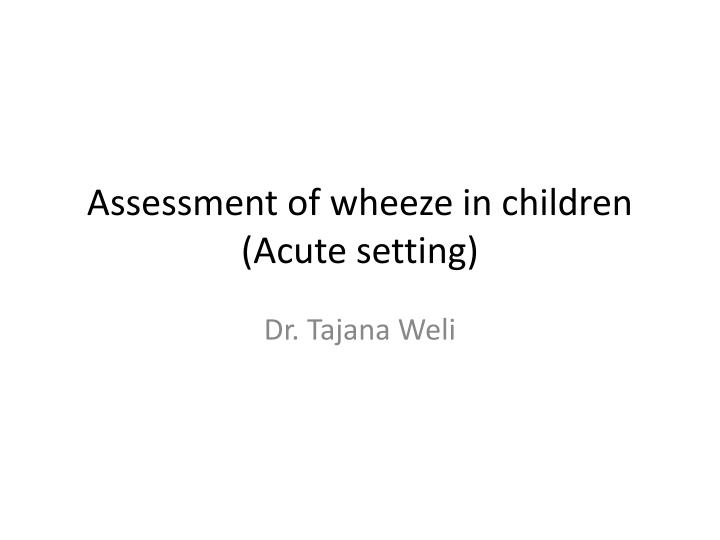 assessment of wheeze in children acute setting n.