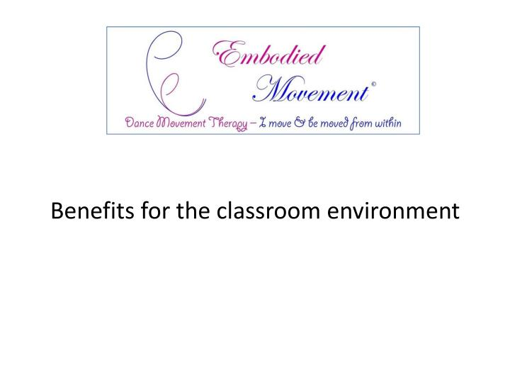 Benefits for the classroom environment