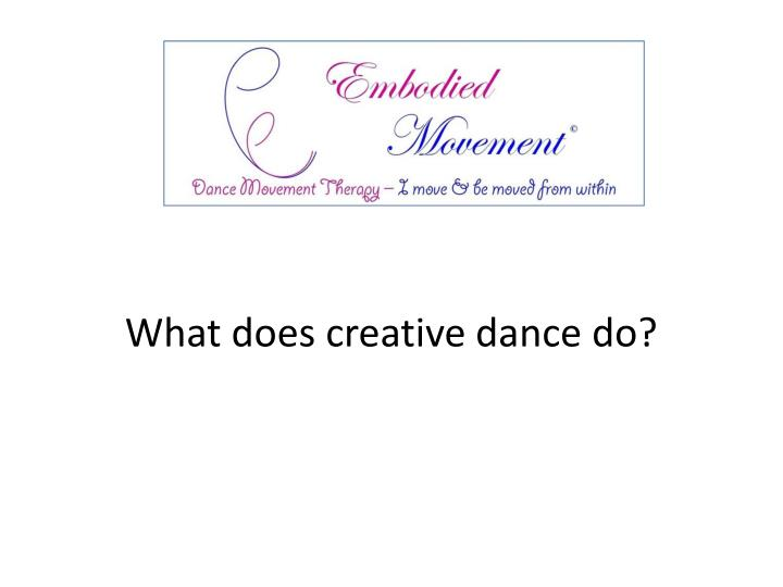 What does creative dance do?