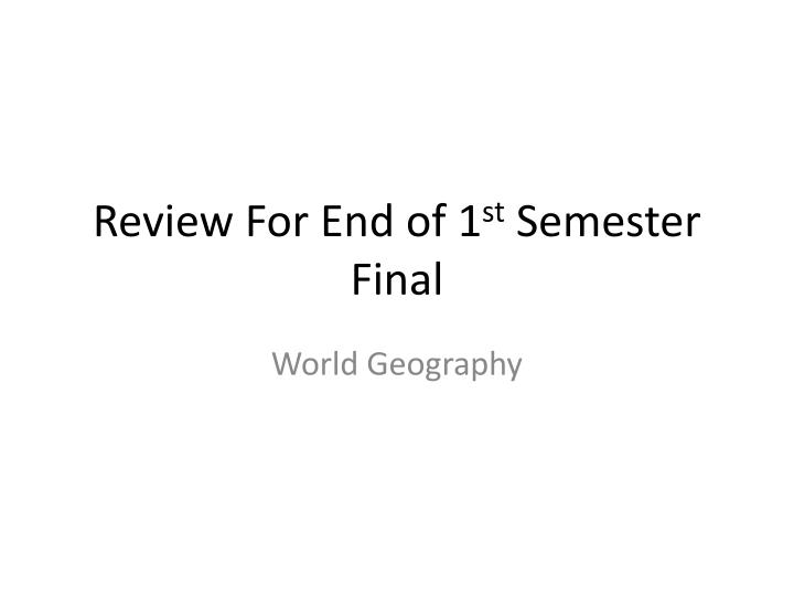 review for end of 1 st semester final