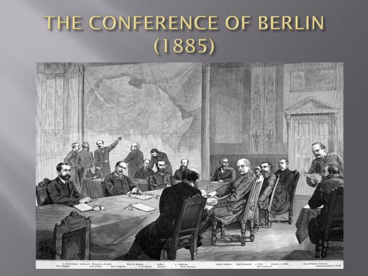 THE CONFERENCE OF BERLIN (1885)