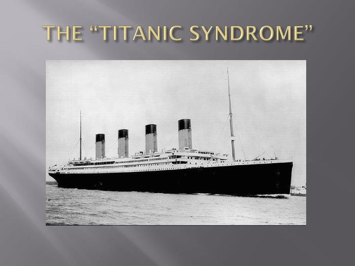 "THE ""TITANIC SYNDROME"""