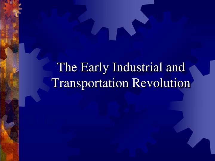 the early industrial and transportation revolution n.