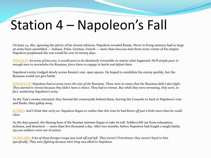napoleons downfall essay In this essay, brian and i will explain why we think napoleon is a tyrant, and not a hero although napoleon was considered a hero to many people in his time in france, he was a tyrant to everyone else in europe one example that shows this is that he tried to conquer all of europe, and even parts of africa (ie egypt) with the lone purpose of becoming.