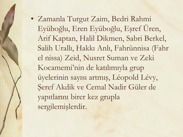 Zamanla Turgut Zaim, Bedri Rahmi Eyüboğlu, Eren Eyüboğlu, Eşref Üren, Arif Kaptan, Halil Dikme...