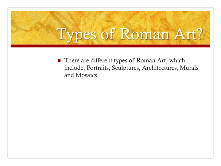 Types of Roman Art?