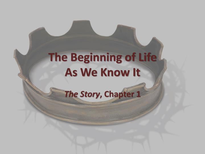 The beginning of life as we know it