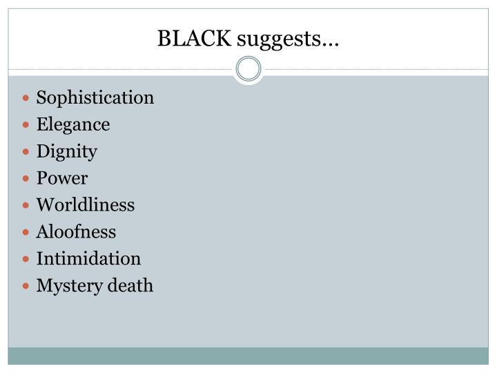 BLACK suggests…
