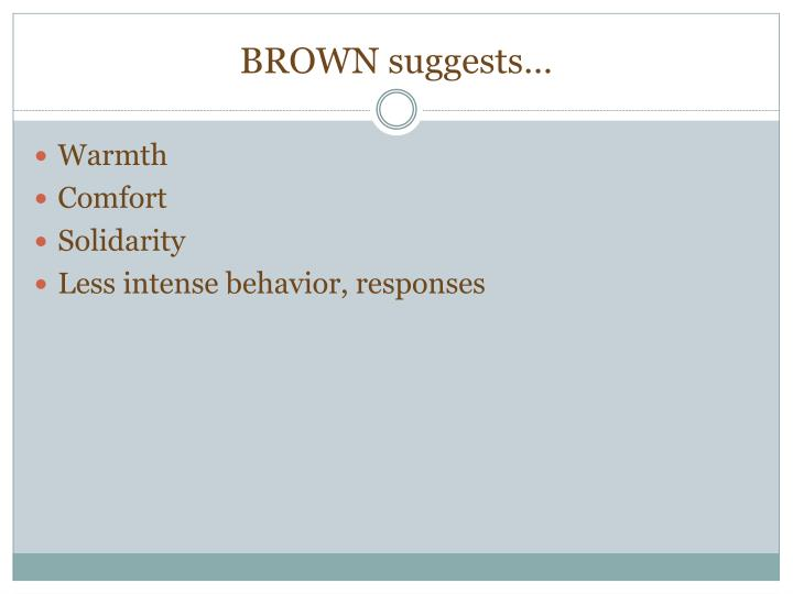 BROWN suggests…