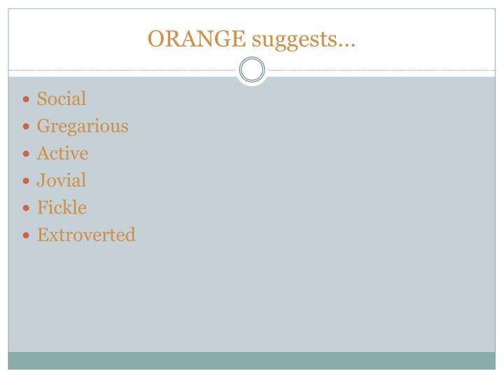 ORANGE suggests…