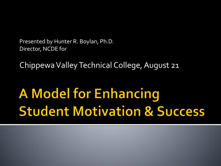 presented by hunter r boylan ph d director ncde for chippewa valley technical college august 21 n.