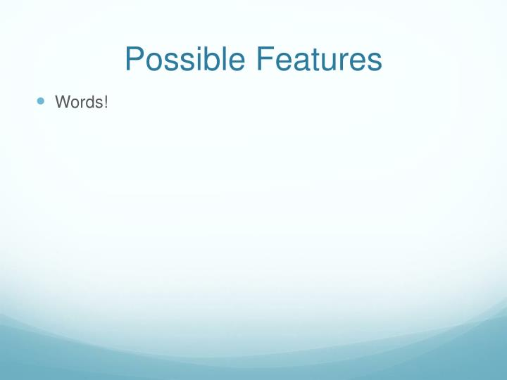 Possible Features