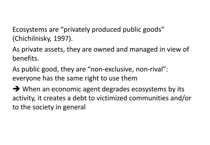 "Ecosystems are ""privately produced public goods"" ("