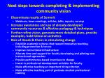 next steps towards completing implementing community vision