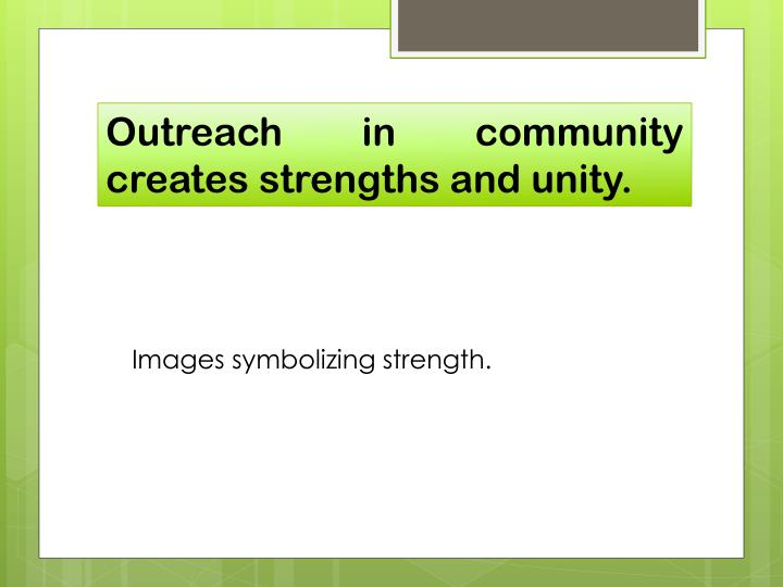 Outreach in community creates strengths and unity.