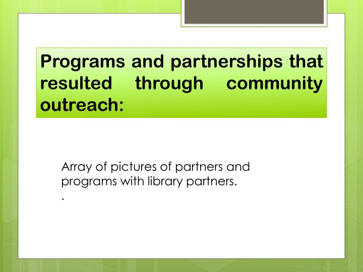 Programs and partnerships that resulted through community outreach:
