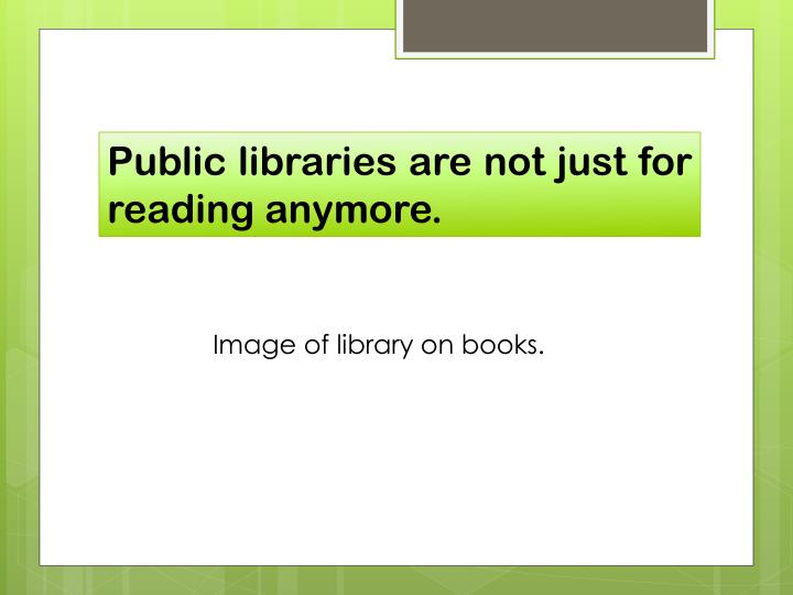 Public libraries are not