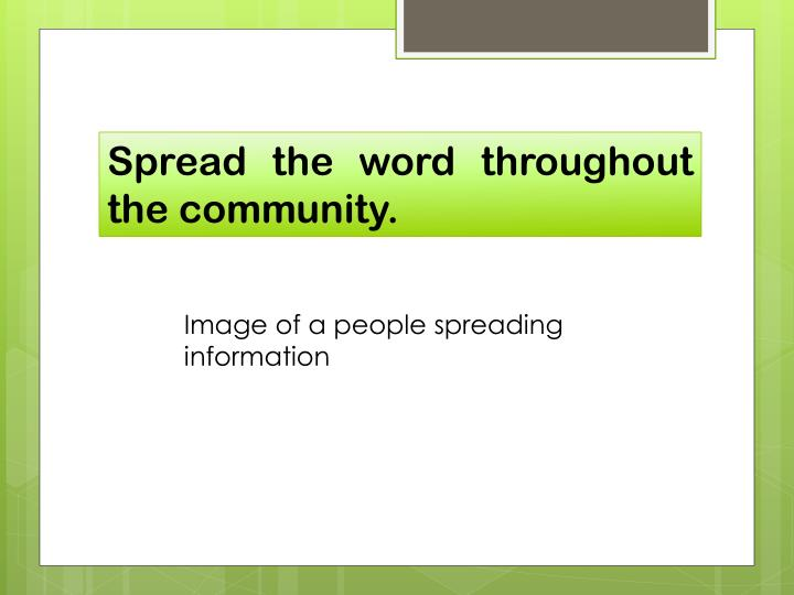 Spread the word throughout the community.