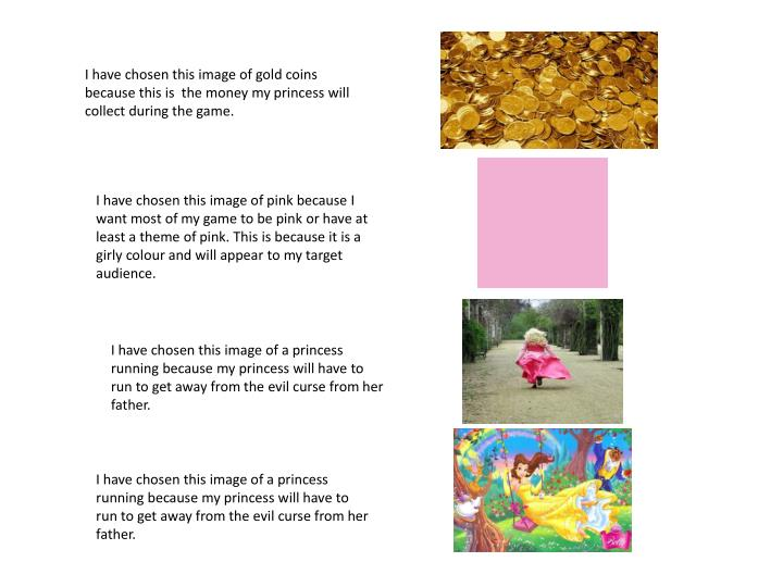 I have chosen this image of gold coins because this is  the money my princess will collect during th...