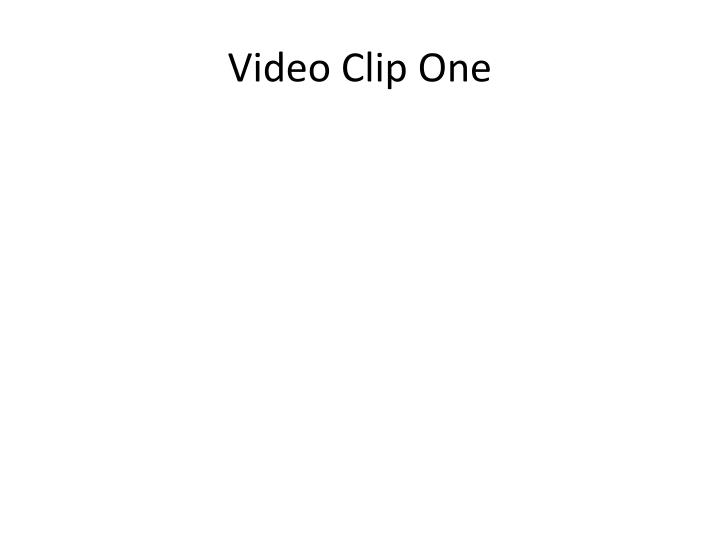 Video clip one