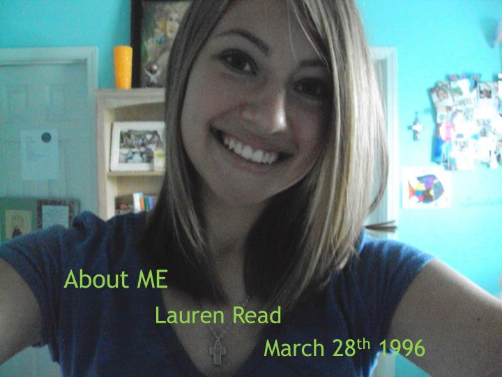 about me lauren read march 28 th 1996 n.