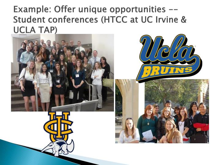 Example: Offer unique opportunities -- Student conferences (HTCC at UC Irvine & UCLA TAP)
