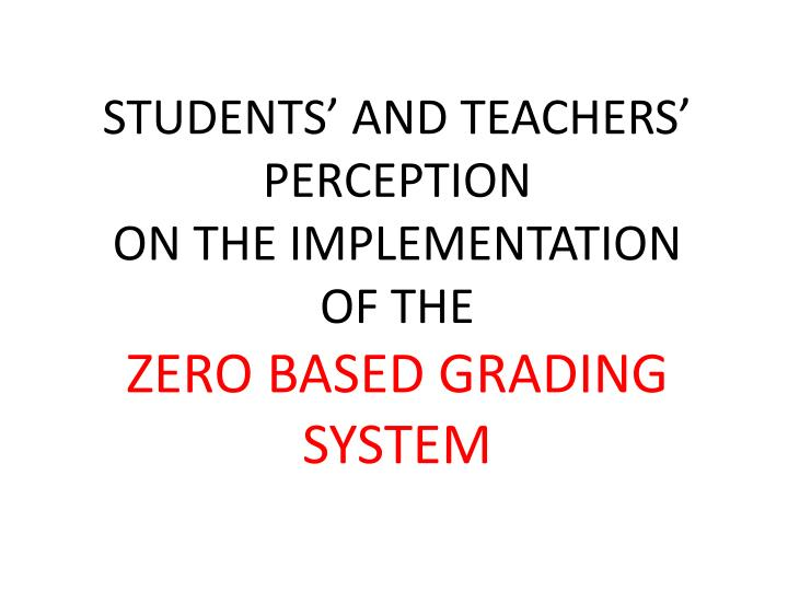 Students and teachers perception on the implementation of the zero based grading system