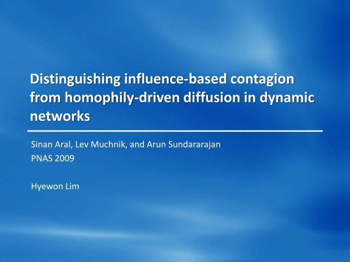 distinguishing influence based contagion from homophily driven diffusion in dynamic networks n.